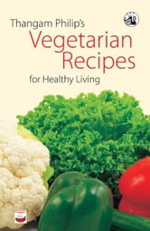 Thangam Philip's Vegetarian Recipes for Healthy Living ebook by Thangam Philip