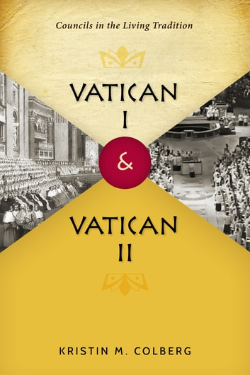 Vatican I and Vatican II - Councils in the Living Tradition ebook by Kristin M Colberg