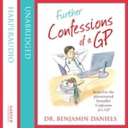 Further Confessions of a GP (The Confessions Series) audiobook by Benjamin Daniels