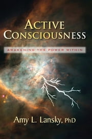 Active Consciousness - Awakening the Power Within ebook by Amy L. Lansky, PhD
