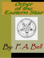 Order of the Eastern Star ebook by Bell, F. a.