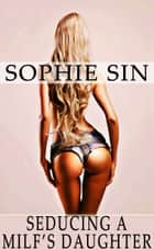 Seducing A MILF's Daughter ebook by Sophie Sin