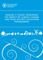 Making It Count: Increasing the Impact of Climate Change and Food Security Education Programmes ebook by Food and Agriculture Organization of the United Nations