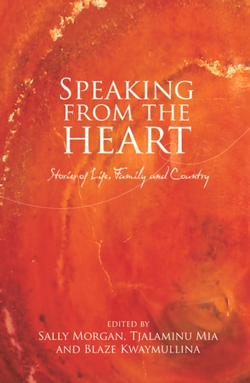 Speaking from the Heart - Stories of Life, Family and Country ebook by Sally Morgan