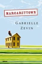 Margarettown ebook by Gabrielle Zevin