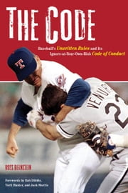 The Code: Baseball's Unwritten Rules and Its Ignore-At-Your-Own-Risk Code of Conduct ebook by Bernstein, Ross