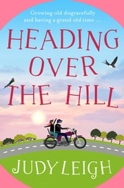 Heading Over the Hill - The perfect funny, uplifting read for 2021 from bestseller Judy Leigh ebook by Judy Leigh