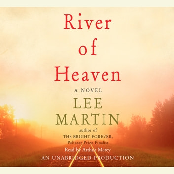 River of Heaven - A Novel audiobook by Lee Martin