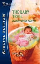 The Baby Trail ebook by Karen Rose Smith