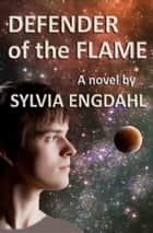Defender of the Flame ebook by Sylvia Engdahl