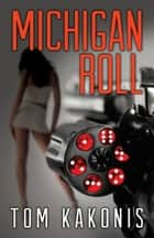 Michigan Roll - A Waverly Thriller ebook by Tom Kakonis