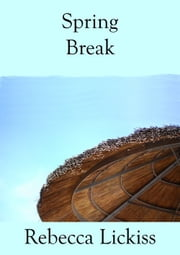 Spring Break ebook by Rebecca Lickiss