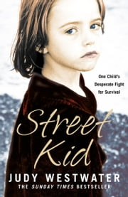 Street Kid: One Child's Desperate Fight for Survival ebook by Judy Westwater, Wanda Carter