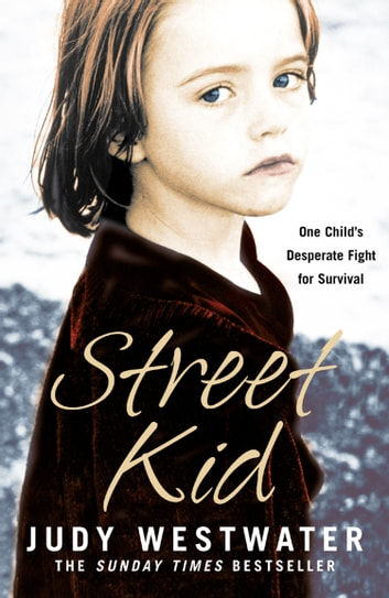Street Kid: One Child's Desperate Fight for Survival ebook by Judy Westwater