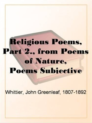Religious Poems, Part 2., From Poems Of Nature, ebook by John Greenleaf Whittier