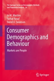 Consumer Demographics and Behaviour - Markets are People ebook by Jo M. Martins,Farhat Yusuf,David A. Swanson