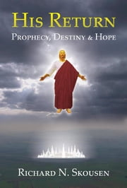 His Return - Prophecy, Destiny and Hope ebook by Richard Skousen