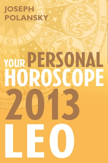 Leo 2013: Your Personal Horoscope ebook by Joseph Polansky