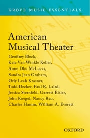 American Musical Theater: Grove Music Essentials ebook by Geoffrey Block,Kate Van Winkle Keller,Anne Dhu McLucas,Sandra Jean Graham,Orly Leah Krasner,Todd Decker,Paul R. Laird
