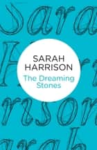 The Dreaming Stones ebook by Sarah Harrison