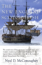 The New England Scotch-Irish: A Social History ebook by Nyal D. McConoughey