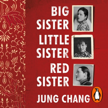 Big Sister, Little Sister, Red Sister - Three Women at the Heart of Twentieth-Century China audiobook by Jung Chang