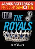 Private: The Royals ebook by James Patterson, Rees Jones