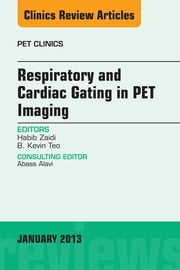 Respiratory and Cardiac Gating in PET, An Issue of PET Clinics, ebook by Habib Zaidi,B. Kevin Teo