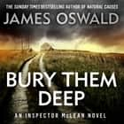 Bury Them Deep - Inspector McLean 10 audiobook by James Oswald