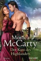 Der Kuss des Highlanders - Roman ebook by Monica McCarty, Anke Koerten