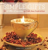 Simple Gifts - 50 Little Luxuries to Craft, Sew, Cook & Knit ebook by Worick