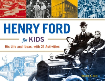 Henry Ford for Kids - His Life and Ideas, with 21 Activities ebook by Ronald A. Reis