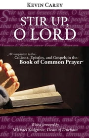 Stir Up, O Lord: A Companion to the Collects, Epistles, and Gospels in the Book of Common Prayer ebook by Kevin Carey
