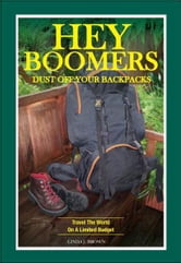 Hey Boomers, Dust Off Your Backpacks - Travel The World On A Limited Budget ebook by Linda J. Brown
