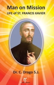 Man on Mission: Life of St. Francis Xavier ebook by Dr. C. Drago SJ