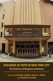Ecologies of Faith in New York City - The Evolution of Religious Institutions ebook by Richard Cimino,Nadia A. Mian,Weishan Huang