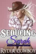Seducing Sarah ebook by Ryder Cowboy