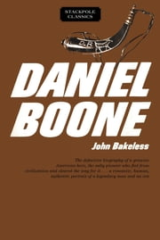 Daniel Boone - Master of the Wilderness ebook by John Bakeless