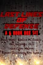 Last Lines Of Defense - A 6 Book Box Set! ebook by Blaze Ward, Rebecca M. Senese, Eric Gutierrez Jr.,...