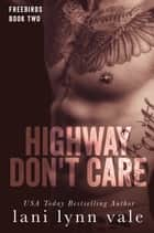 Highway Don't Care ebook by Lani Lynn Vale
