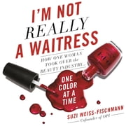 I'm Not Really a Waitress - How One Woman Took Over the Beauty Industry One Color at a Time audiobook by Suzi Weiss-Fischmann