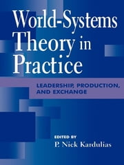World-Systems Theory in Practice - Leadership, Production, and Exchange ebook by Nick P. Kardulias,Rani T. Alexander,Gary M. Feinman,Andre Gunder Frank,Thomas D. Hall,Robert J. Jeske,P Nick Kardulias,Darrell LaLone,George Modelski,Ian Morris,Peter Peregrine,Mark T. Shutes,Gil Stein,William R. Thompson,Patricia A. Urban,Peter Wells,Lawrence A. Kuznar, Indiana University - Purdue University, Fort Wayne,Edward M. Schortman, Kenyon College