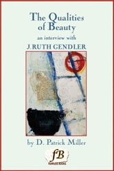 The Qualities of Beauty: An Interview with J. Ruth Gendler ebook by D. Patrick Miller