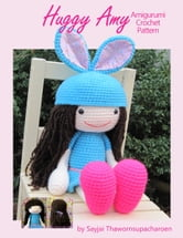 Huggy Amy - Amigurumi Crochet Pattern ebook by Sayjai Thawornsupacharoen