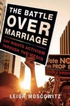 The Battle over Marriage ebook by Leigh Moscowitz