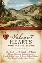 The Valiant Hearts Romance Collection - 9 Stories of Love Put to the Test ebook by Kristin Billerbeck, Darlene Franklin, Pamela Griffin,...