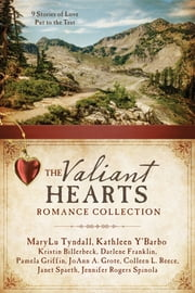 The Valiant Hearts Romance Collection - 9 Stories of Love Put to the Test ebook by Kristin Billerbeck,Darlene Franklin,Pamela Griffin,JoAnn A. Grote,Colleen L. Reece,Janet Spaeth,Jennifer Rogers Spinola,MaryLu Tyndall,Kathleen Y'Barbo