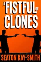 A Fistful of Clones ebook by Seaton Kay-Smith