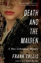 Death and the Maiden - A Max Liebermann Mystery ebook by Frank Tallis
