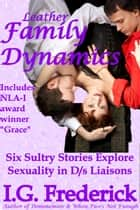 Leather Family Dynamics ebook by I.G. Frederick